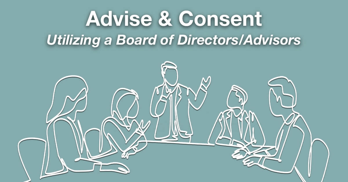 Advise & Consent – Utilizing a Board of Directors/Advisors