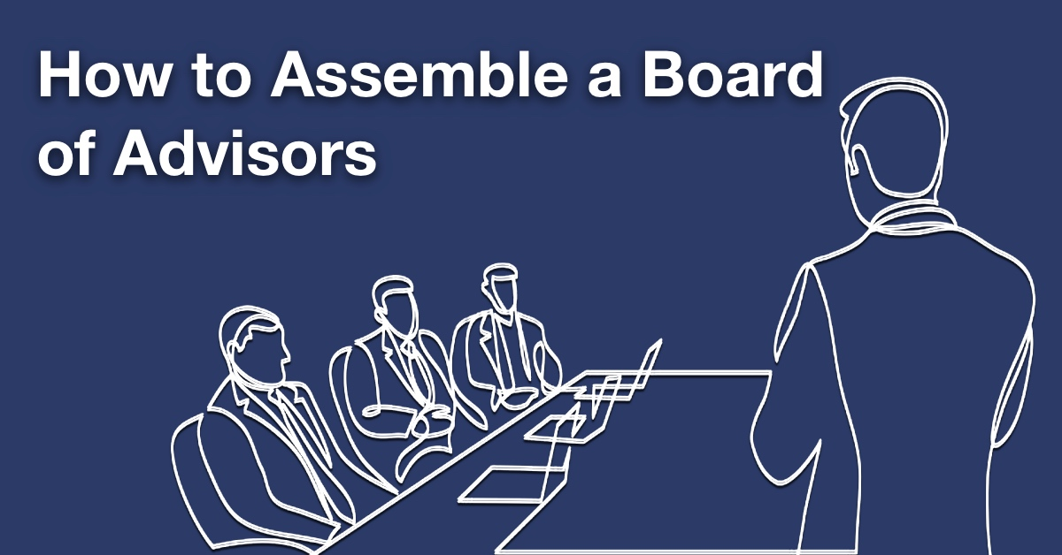 How to Assemble a Board of Advisors