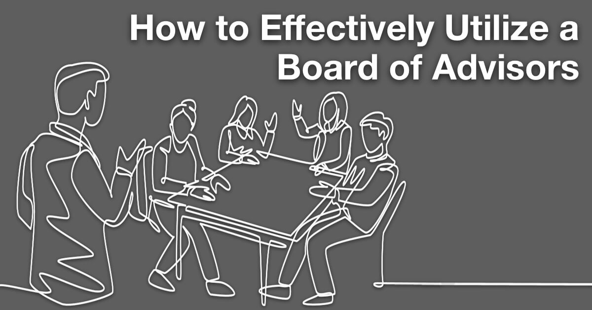 How to Effectively Utilize a Board of Advisors