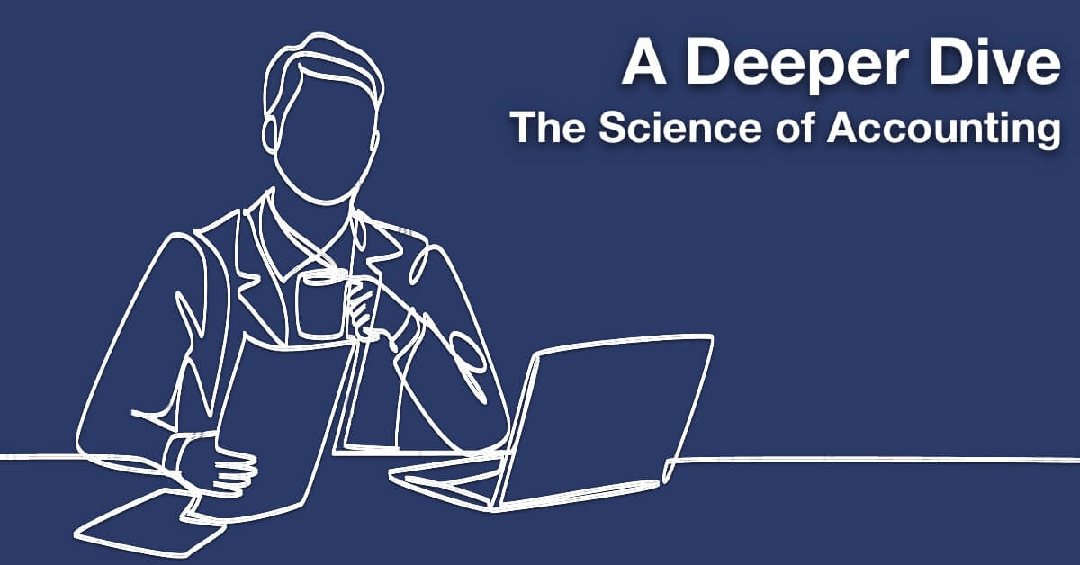A Deeper Dive: The Science of Accounting