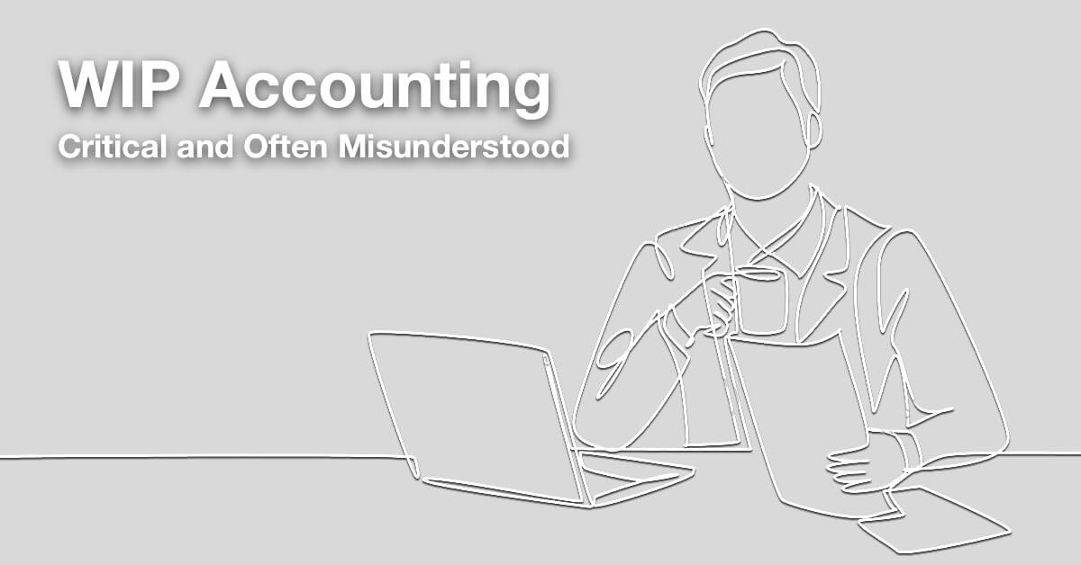 WIP Accounting – Critical and Often Misunderstood