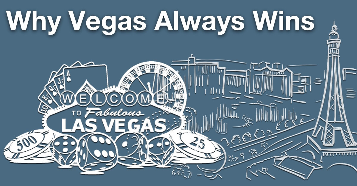 Why Vegas Always Wins
